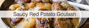 Link to Saucy Red Potato Goulash recipe